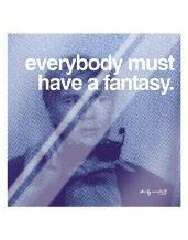 Everybody Must Have A Fantasy art print poster with laminate