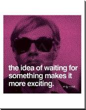 Idea Of Waiting For Something Makes art print poster with block mounting