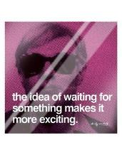 Idea Of Waiting For Something Makes art print poster with laminate
