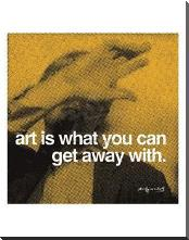 Art Is What You Can Get Away With art print poster with block mounting