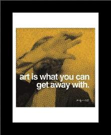 Art Is What You Can Get Away With art print poster with simple frame
