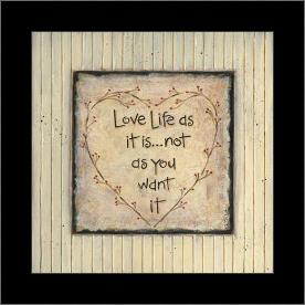 Love Life As It Is... art print poster with simple frame