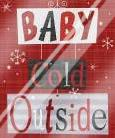 Baby Its Cold Outside art print poster with laminate