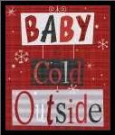 Baby Its Cold Outside art print poster with simple frame