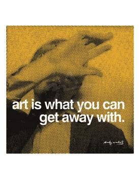 Art Is What You Can Get Away With poster print by Andy Warhol