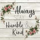 Always Stay Humble and KInd poster print by Allen Kimberly